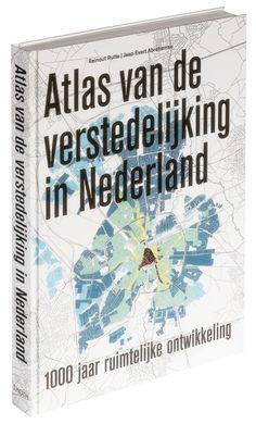Atlas van de verstedelijking in Nederland - 1000 jaar ruimtelijke ontwikkeling {availalbe in library TextielMuseum}