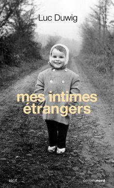 Mes intimes étrangers – Luc Duwig