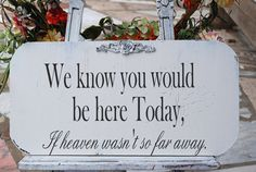 We know you would be here today... Wedding Sign by familyattic, $34.95