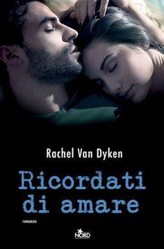 Titolo: Ricordati di Amare Autrice: Rachel Van Dyken Editore: Casa Editrice Nord  Pagine: 328 Ebook disponibile a euro 9.99 Data di uscita: 17 settembre 2015