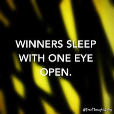 #FreeThought: Winners sleep with one eye open. #FreeThoughtsDaily #motivation #inspiration #truth #quote #quoteoftheday #inspire #qotd #wisdom #inspired #thoughts #inspirational #motivational #lifequotes #quotestoliveby #thought #wordporn #thoughtoftheday #inspirationalquote #quotefortheday #inspireme #wordgasm #inspirationoftheday #wisdomquotes