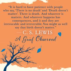 From A Grief Observed by C. S. Lewis I love this book