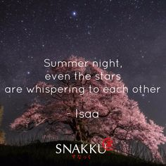 Summer night -- even the stars are whispering to each other. - Issa Japanese Haiku Poem by Kobayashi Issa wrote about the beautiful night sky. Japanese Haiku, Japanese Poem, Very Short Poems, Short Poems About Nature, Forms Of Poetry, Poetry For Kids, Literature Quotes, Buddha, Qoutes About Love