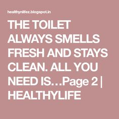 THE TOILET ALWAYS SMELLS FRESH AND STAYS CLEAN. ALL YOU NEED IS…Page 2 | HEALTHYLIFE