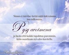 Pysy avoimena ja luottavaisena Wise Quotes, Dream Job, Note To Self, Notes, Wisdom, God, Feelings, Happy, Life