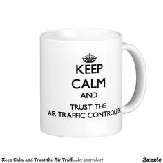 Keep Calm and Trust the Air Traffic Controller Classic White Coffee Mug