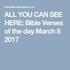ALL YOU CAN SEE HERE: Bible Verses of the day March 8 2017