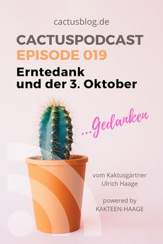 Eine persönliche #Kaktusgärtnergeschichte von Ulrich Haage zum #Erntedankfest und Tag der Deutschen Einheit. #haagelife #kakteenhaage #ulrichhaage #3Oktober #Deutscheeinheit #Geschichte #persönlich #Podcast #CactusPodcast