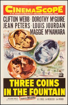 Jean Peters, Louis Jourdan, Dorothy McGuire, Clifton Webb. Director: Jean Negulesco. IMDB: 6.3 __________________________ http://en.wikipedia.org/wiki/Three_Coins_in_the_Fountain_(film) http://www.rottentomatoes.com/m/three_coins_in_the_fountain/ http://www.tcm.com/tcmdb/title/93066/Three-Coins-in-the-Fountain/ Article: http://www.tcm.com/this-month/article/536424|0/Three-Coins-in-the-Fountain.html http://www.allmovie.com/movie/three-coins-in-the-fountain-v49652
