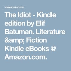 The Idiot - Kindle edition by Elif Batuman. Literature & Fiction Kindle eBooks @ Amazon.com.