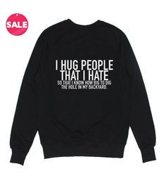 I Hug People That I Hate Sweatshirt Funny - Sarcastic Shirts - Ideas of Sarcastic Shirts - I Hug People That I Hate Sweatshirt Funny Sarcastic Shirts, Funny Shirt Sayings, Shirts With Sayings, Funny Quotes, Shirt Quotes, Funny Sarcastic, Funny Hoodies, Funny Sweatshirts, Funny Tees