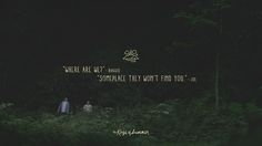 Someplace they won't find you. - Kings of Summer