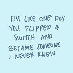 Like you flipped a switch.