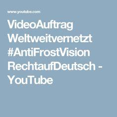 VideoAuftrag Weltweitvernetzt #AntiFrostVision RechtaufDeutsch - YouTube