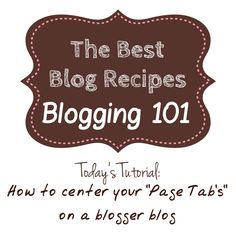 Blogging 101:  How to Center your Blogger page tabs tutorial from The Best Blog Recipes