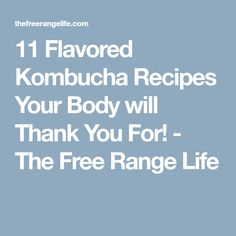 11 Flavored Kombucha Recipes Your Body will Thank You For! - The Free Range Life