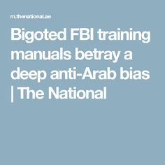 Bigoted FBI training manuals betray a deep anti-Arab bias | The National