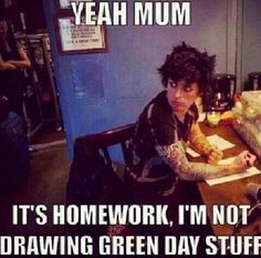 """""""Yes MOM, tasks, I'm not drawing Green Day stuff"""" ❤"""