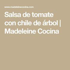 Salsa de tomate con chile de árbol   Madeleine Cocina