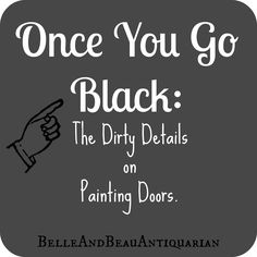 Belle & Beau Antiquarian: Once You Go Black: The Dirty Details on Painting Doors