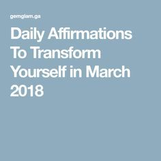 Daily Affirmations To Transform Yourself in March 2018