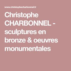 Christophe CHARBONNEL - sculptures en bronze & oeuvres monumentales Bronze, Galerie D'art, Les Oeuvres, Camille Claudel, Amp, Modeling, Sculptures, Tutorials, Naked