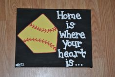 Already made softball canvas. Tilted Home plate (looks like a softball) with quote home is where your heart is -Background is black with Softball Room, Softball Crafts, Softball Quotes, Girls Softball, Fastpitch Softball, Baseball Mom, Softball Things, Softball Stuff, Sport Quotes
