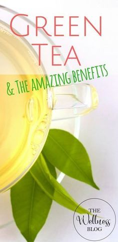 THE WELLNESS BLOG Green Tea and the Amazing Benefits Weight Loss/Fat Loss/Green Tea/Detox/Cleanse/Health
