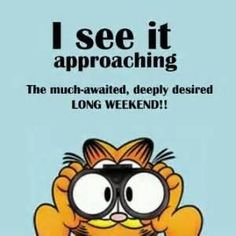 Trust Quotes : QUOTATION - Image : As the quote says - Description Good Day Quotes: Garfield with binoculars long weekend coming Long Weekend Quotes, Weekend Humor, Good Day Quotes, Friday Weekend, Good Morning Quotes, Happy Weekend, Cute Quotes, Quote Of The Day, Funny Quotes