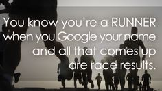 You know you're a runner when you Google your name and all that comes up are race results.