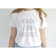 My Brain Is 80 Song Lyrics T Shirt Tumblr Shirt Teen Fashion ($13) ❤ liked on Polyvore featuring tops, t-shirts, white, women's clothing, white top, tall tops, white shirt, white tee and tall t shirts
