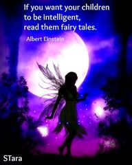 If you want your children to be intelligent, read them fairy tales. ~ Albert Einstein