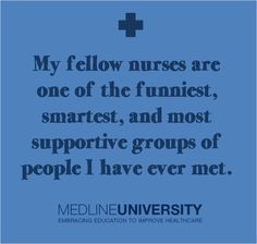 My fellow nurses are one of the funniest, smartest, and most supportive groups of people I have ever met. #Nurses #Nurse #Quotes #MedlineU