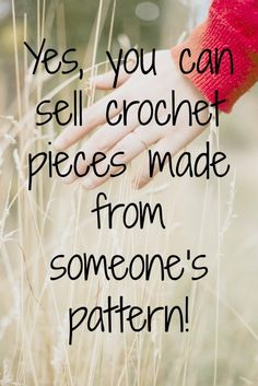 Yes, you can sell crochet pieces made from someone's pattern!