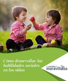 Cómo desarrollar las habilidades sociales en los niños   Desarrollar unas correctas #habilidades sociales en los niños les ayudará a #construir relaciones más #positivas y a interaccionar mucho mejor con los demás.  #Psicología