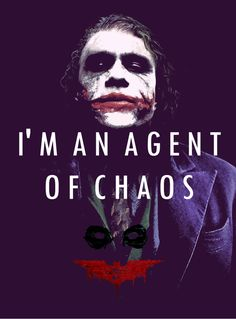 """I'm an agent of chaos."" - Joker from The Dark Knight"