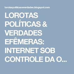 LOROTAS POLÍTICAS & VERDADES EFÊMERAS: INTERNET SOB CONTROLE DA ONU: UM…