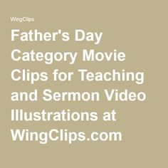 Father's Day Category Movie Clips for Teaching and Sermon Video Illustrations at WingClips.com