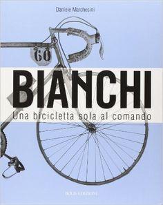 Bianchi. Una bicicletta sola al comando: Amazon.es: Daniele Marchesini: Libros en idiomas extranjeros