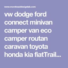 vw dodge ford connect minivan camper van eco camper routan caravan toyota honda kia fiatTrailers camper toyhauler popup custom work and play