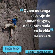 Quien no tenga el coraje de tomar riesgos no lograra nada en la vida. www.eddyrosales.com #PersonalBranding