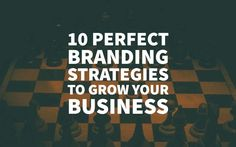10 Perfect Branding Strategies to Grow your Business