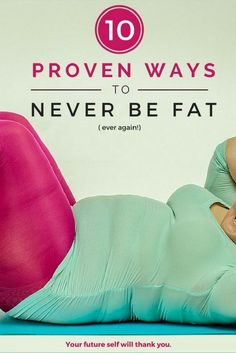 10 ways to never be fat again.