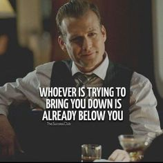 Harvey Specter wisdom- I love this quote from Harvey cause some is going below down what they done to me. Wise Quotes, Great Quotes, Quotes To Live By, Motivational Quotes, Funny Quotes, Inspirational Quotes, Quotes For Men, Sad Sayings, Wisdom Sayings