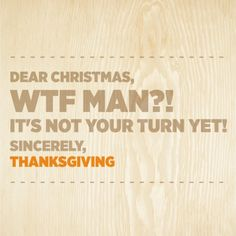So I know the WTF is a bit offensive for some, but the sentiment was too funny not to pin.  I was just telling my daughter today that Jingle Bells was originally written for Thanksgiving and Christmas went and stole that too.  ;)