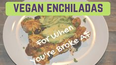 Vegan Enchiladas For When You're Broke AF [Recipe]