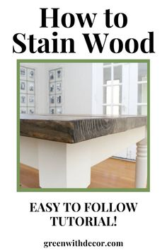 An easy tutorial on how to stain a wood table or wood for any other woodworking project – even if you're worried about how to apply wood stain because you haven't done it before! Included is a supply list and step by step instructions for staining wood. Staining Wood | How to Stain Wood | Easy DIY Wood Stain #greenwithdecor #howtostainwood Diy Home Decor Projects, Easy Diy Projects, Diy Wood Stain, Supply List, Diy Curtains, Diy Pillows, Painting Tutorials, Painting Tips, Home Improvement Projects