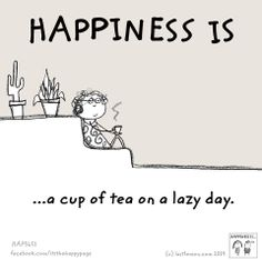 Happiness is a cup of tea on a lazy day