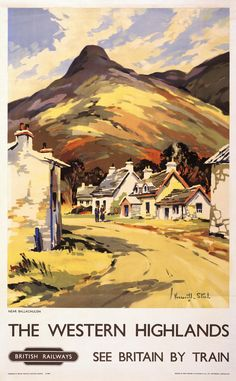 Western Highlands Vintage Railway Travel Poster Print Near Ballachulish in Scotland British Railways - Vintage travel poster produced by British Railways showing an image of a Scottish village near Ball - Posters Uk, Train Posters, Railway Posters, Illustrations And Posters, Poster Prints, British Railways, Old Poster, British Travel, Travel Ads