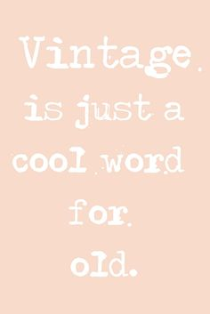 """The art of using other words to say the same thing.  *does this mean I am """"vintage"""" now instead if simply being old? Lmao"""